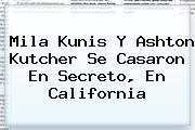 <b>Mila Kunis</b> Y Ashton Kutcher Se Casaron En Secreto, En California