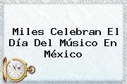 Miles Celebran El <b>Día Del Músico</b> En México