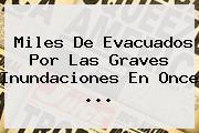 Miles De Evacuados Por Las Graves Inundaciones En Once ...