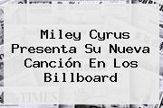 <b>Miley Cyrus</b> Presenta Su Nueva Canción En Los Billboard