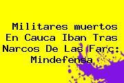 Militares <b>muertos</b> En <b>Cauca</b> Iban Tras Narcos De Las Farc: Mindefensa