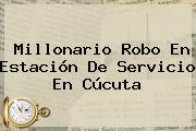 Millonario Robo En Estación De Servicio En Cúcuta