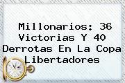 <b>Millonarios</b>: 36 Victorias Y 40 Derrotas En La Copa Libertadores
