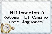 <b>Millonarios</b> A Retomar El Camino Ante <b>Jaguares</b>