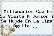 Millonarios Cae En Su Visita A Junior Y Se Hunde En La <b>Liga Águila</b> ...