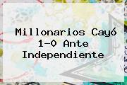 <b>Millonarios</b> Cayó 1-0 Ante <b>Independiente</b>