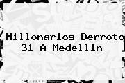 <b>Millonarios</b> Derroto 31 A Medellin