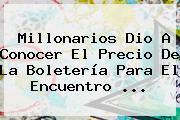 <b>Millonarios</b> Dio A Conocer El Precio De La Boletería Para El Encuentro ...