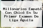<b>Millonarios</b> Empató Con Chicó En Su Primer Examen De Liga Águila