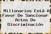 <b>Millonarios</b> Está A Favor De Sancionar Actos De Discriminación