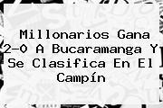 <b>Millonarios</b> Gana 2-0 A <b>Bucaramanga</b> Y Se Clasifica En El Campín