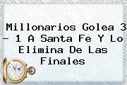 <b>Millonarios</b> Golea 3 ? 1 A Santa Fe Y Lo Elimina De Las Finales