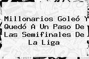 <b>Millonarios</b> Goleó Y Quedó A Un Paso De Las Semifinales De La Liga