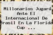 <b>Millonarios</b> Jugará Ante El Internacional De Brasil En La Florida Cup ...