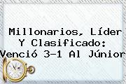 <b>Millonarios</b>, Líder Y Clasificado: Venció 3-1 Al Júnior
