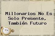 <b>Millonarios</b> No Es Solo Presente, También Futuro