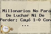 <b>Millonarios</b> No Para De Luchar Ni De Perder: Cayó 1-0 Con ...