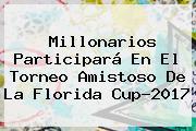 <b>Millonarios</b> Participará En El Torneo Amistoso De La Florida Cup-2017