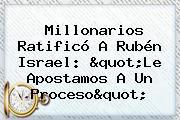 <b>Millonarios</b> Ratificó A Rubén Israel: &quot;Le Apostamos A Un Proceso&quot;