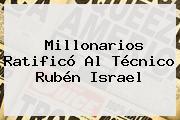 <b>Millonarios</b> Ratificó Al Técnico Rubén Israel