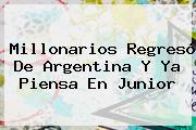 Millonarios Regresó De Argentina Y Ya Piensa En <b>Junior</b>