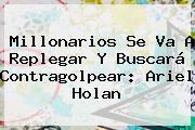 <b>Millonarios</b> Se Va A Replegar Y Buscará Contragolpear: Ariel Holan
