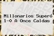 <b>Millonarios</b> Superó 1-0 A <b>Once Caldas</b>