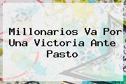 <b>Millonarios</b> Va Por Una Victoria Ante <b>Pasto</b>