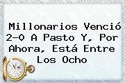 <b>Millonarios</b> Venció 2-0 A Pasto Y, Por Ahora, Está Entre Los Ocho