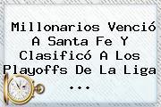 <b>Millonarios</b> Venció A Santa Fe Y Clasificó A Los Playoffs De La Liga <b>...</b>