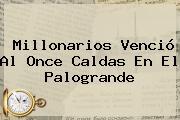 <b>Millonarios</b> Venció Al <b>Once Caldas</b> En El Palogrande