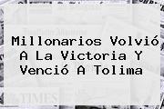 <b>Millonarios</b> Volvió A La Victoria Y Venció A Tolima