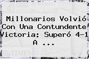 <b>Millonarios</b> Volvió Con Una Contundente Victoria: Superó 4-1 A ...