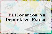 <b>Millonarios Vs</b> Deportivo <b>Pasto</b>