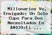 <b>Millonarios</b> Vs. <b>Envigado</b>: Un Solo Cupo Para Dos Necesitados En 'El ...