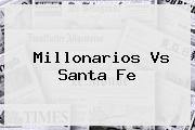 <b>Millonarios Vs Santa Fe</b>