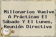 <b>Millonarios</b> Vuelve A Prácticas El Sábado Y El Lunes, Reunión Directiva