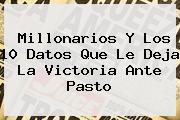 <b>Millonarios</b> Y Los 10 Datos Que Le Deja La Victoria Ante Pasto