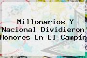 Millonarios Y <b>Nacional</b> Dividieron Honores En El Campín