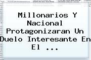 Millonarios Y Nacional Protagonizaran Un Duelo Interesante En El <b>...</b>