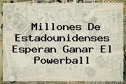 Millones De Estadounidenses Esperan Ganar El <b>Powerball</b>