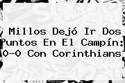 Millos Dejó Ir Dos Puntos En El Campín: 0-0 Con Corinthians