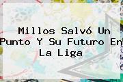 Millos Salvó Un Punto Y Su Futuro En La Liga