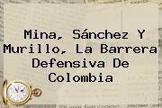 <b>Mina</b>, Sánchez Y Murillo, La Barrera Defensiva De Colombia
