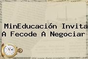 MinEducación Invita A <b>Fecode</b> A Negociar