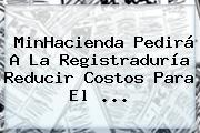 MinHacienda Pedirá A La <b>Registraduría</b> Reducir Costos Para El ...