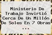 <b>Ministerio De Trabajo</b> Invirtió Cerca De Un Millón De Soles En 7 Obras <b>...</b>