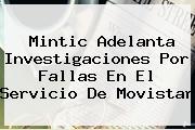 Mintic Adelanta Investigaciones Por Fallas En El Servicio De <b>Movistar</b>
