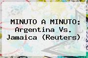 MINUTO A MINUTO: <b>Argentina Vs. Jamaica</b> (Reuters)