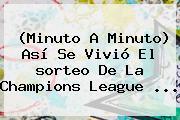 (Minuto A Minuto) Así Se Vivió El <b>sorteo De La Champions</b> League ...